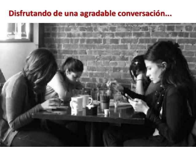 Disfrutando de una agradable conversación...
