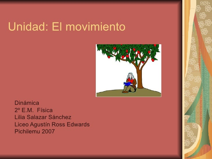 Unidad: El movimiento Dinámica 2º E.M.  Física Lilia Salazar Sánchez Liceo Agustín Ross Edwards Pichilemu 2007