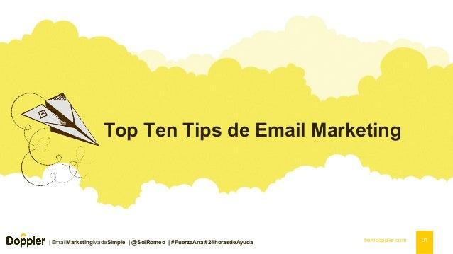 Top Ten Tips de Email Marketing    EmailMarketingMadeSimple   @SolRomeo   #FuerzaAna #24horasdeAyuda  fromdoppler.com  01