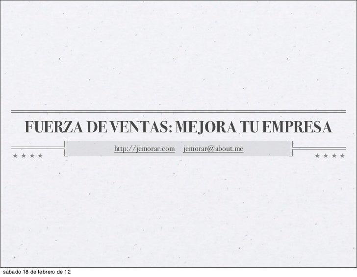 FUERZA DE VENTAS: MEJORA TU EMPRESA                             http://jemorar.com   jemorar@about.mesábado 18 de febrero ...