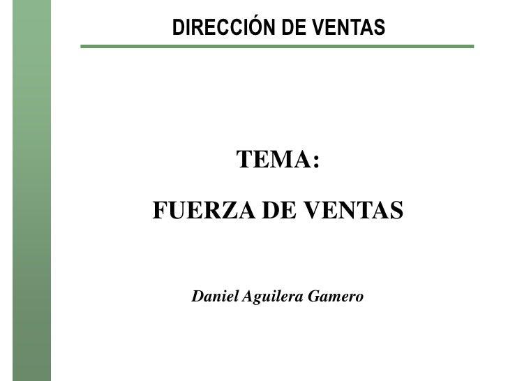 DIRECCIÓN DE VENTAS       TEMA:FUERZA DE VENTAS  Daniel Aguilera Gamero