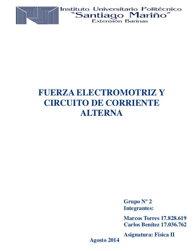 FUERZA ELECTROMOTRIZ Y CIRCUITO DE CORRIENTE ALTERNA Grupo Nº 2 Integrantes: Marcos Torres 17.828.619 Carlos Benítez 17.03...