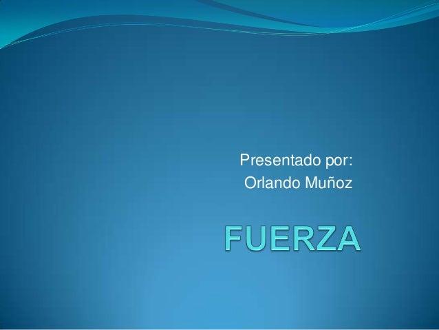 Presentado por:Orlando Muñoz