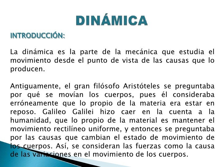 DINÁMICA<br />INTRODUCCIÓN:<br />La dinámica es la parte de la mecánica que estudia el movimiento desde el punto de vista ...
