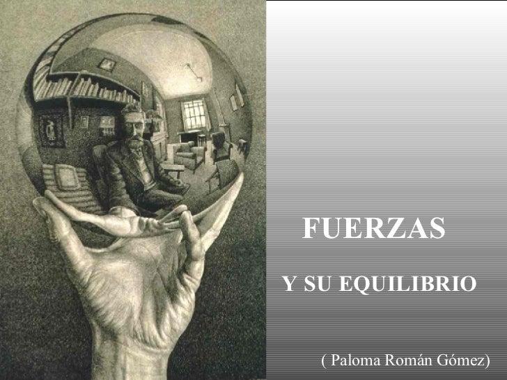 FUERZAS Y SU EQUILIBRIO  ( Paloma Román Gómez)