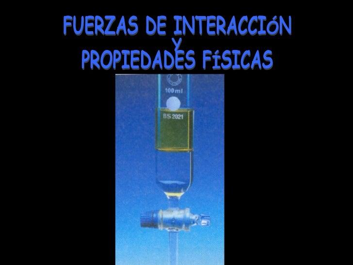 FUERZAS DE INTERACCIÓN  Y PROPIEDADES FÍSICAS