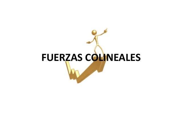 FUERZAS COLINEALES