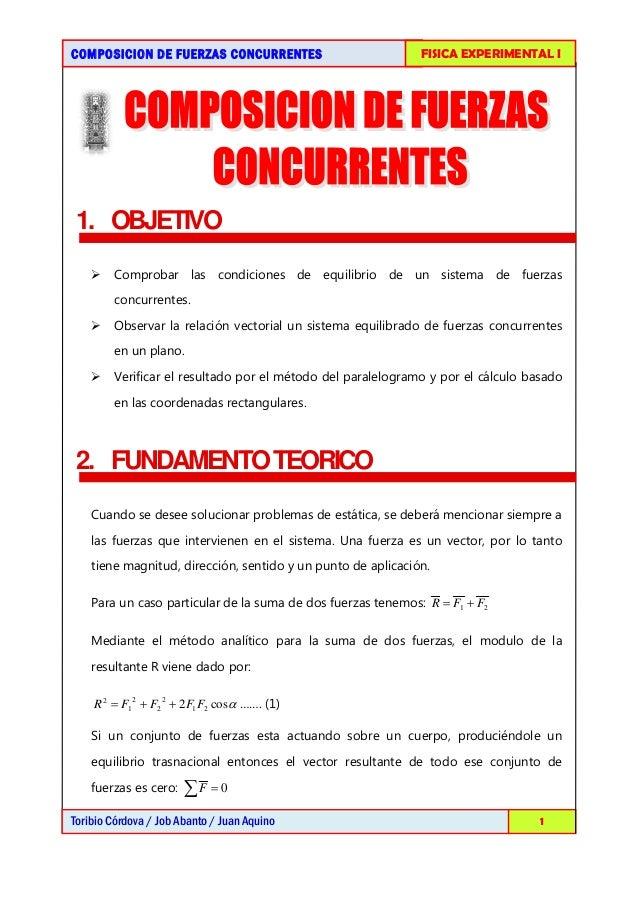 COMPOSICION DE FUERZAS CONCURRENTES                           FISICA EXPERIMENTAL I 1. OBJETIVO     Comprobar las condici...