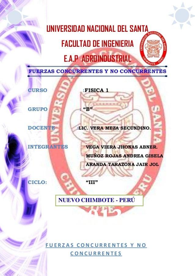 UNIVERSIDAD NACIONAL DEL SANTAFACULTAD DE INGENIERIAE.A.P AGROINDUSTRIALFUERZAS CONCURRENTES Y NO CONCURRENTESCURSO :FISIC...