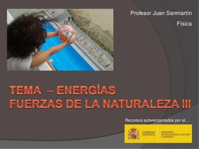 Profesor Juan Sanmartín Física Recursos subvencionados por el…