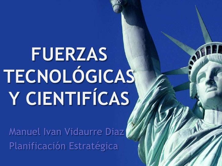 FUERZAS TECNOLÓGICAS Y CIENTIFÍCAS<br />ManuelIvanVidaurre Diaz<br />PlanificaciónEstratégica<br />
