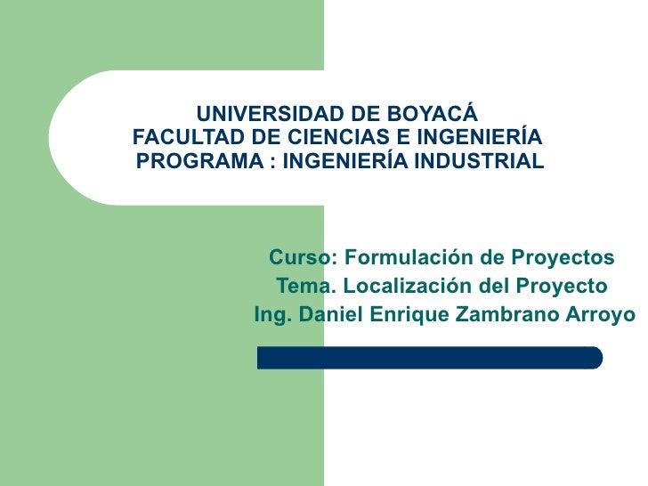 UNIVERSIDAD DE BOYACÁ  FACULTAD DE CIENCIAS E INGENIERÍA  PROGRAMA : INGENIERÍA INDUSTRIAL Curso: Formulación de Proyectos...