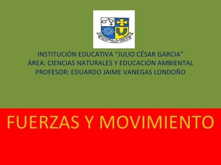 """INSTITUCIÓN EDUCATIVA """"JULIO CÉSAR GARCIA"""" ÁREA: CIENCIAS NATURALES Y EDUCACIÓN AMBIENTAL PROFESOR: EDUARDO JAIME VANEGAS ..."""