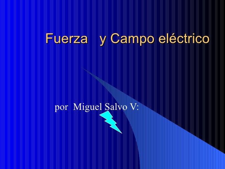 Fuerza  y Campo eléctrico por  Miguel Salvo V: