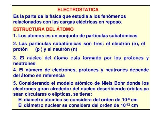 ELECTROSTATICAEs la parte de la física que estudia a los fenómenosrelacionados con las cargas eléctricas en reposo.ESTRUCT...