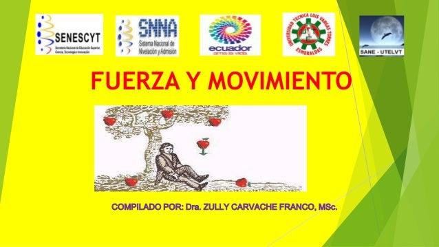 FUERZA Y MOVIMIENTO COMPILADO POR: Dra. ZULLY CARVACHE FRANCO, MSc.