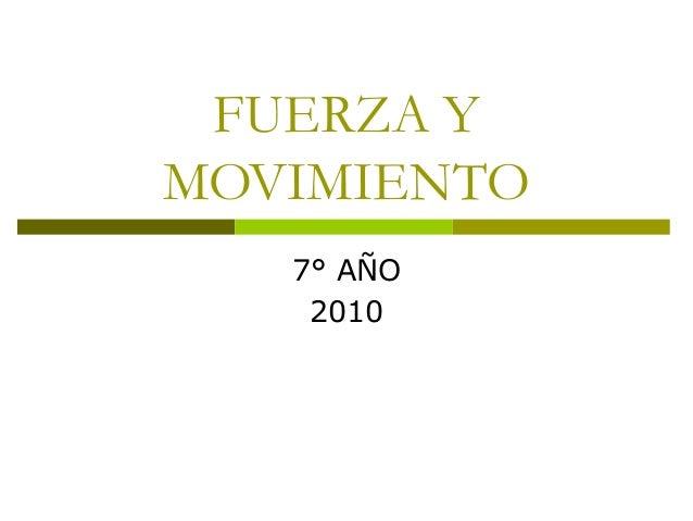 FUERZA Y MOVIMIENTO 7° AÑO 2010