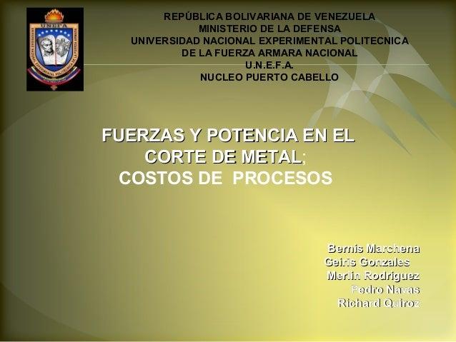 FUERZAS Y POTENCIA EN ELFUERZAS Y POTENCIA EN EL CORTE DE METALCORTE DE METAL; COSTOS DE PROCESOS REPÚBLICA BOLIVARIANA DE...