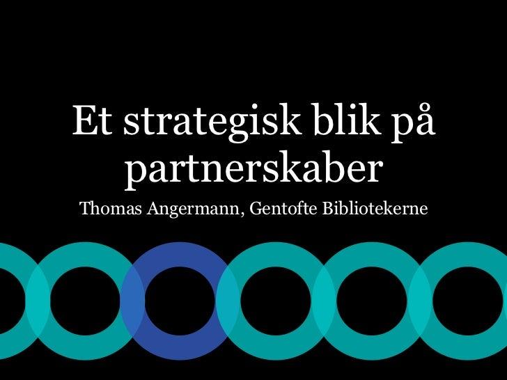 Et strategisk blik på   partnerskaberThomas Angermann, Gentofte Bibliotekerne