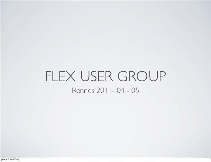 Flex User Group <ul><li>Rennes 2011- 04 - 05 </li></ul>