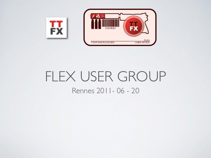 FLEX USER GROUP   Rennes 2011- 06 - 20