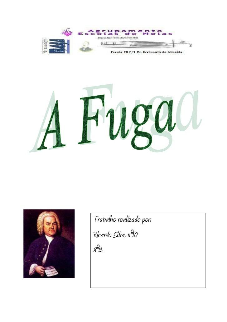 -299085258445<br />Trabalho realizado por:Ricardo Silva, nº108ºB<br />Em música, uma fuga é um estilo de composição contra...