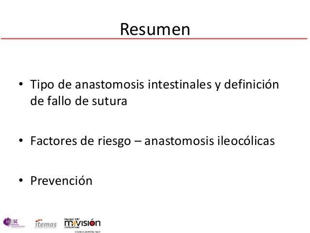 Resumen• Tipo de anastomosis intestinales y definición  de fallo de sutura• Factores de riesgo – anastomosis ileocólicas• ...