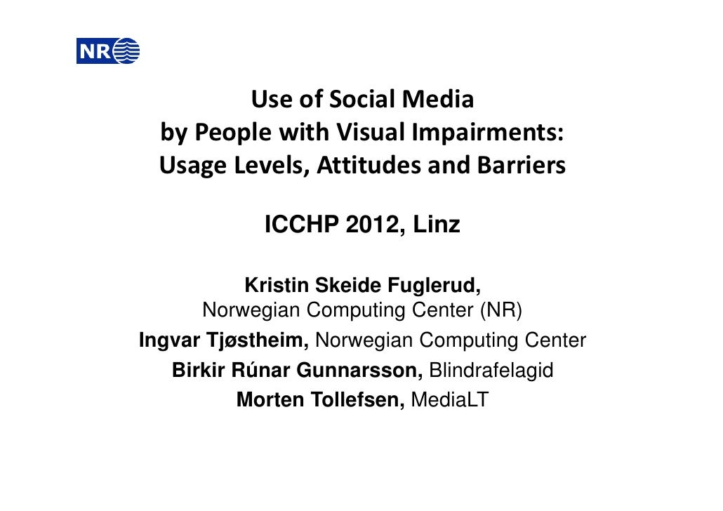 Use of Social Media  by People with Visual Impairments:  Usage Levels, Attitudes and Barriers            ICCHP 2012, Linz ...