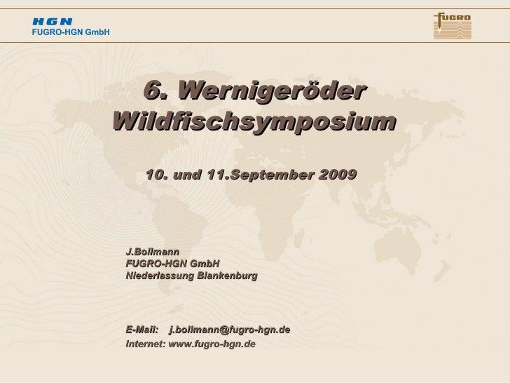 6. Wernigeröder Wildfischsymposium     10. und 11.September 2009      J.Bollmann  FUGRO-HGN GmbH  Niederlassung Blankenbur...