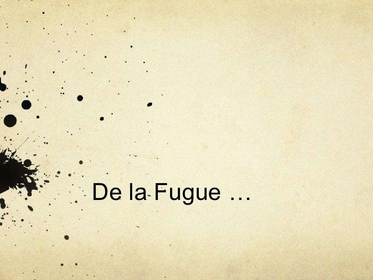 De la Fugue …<br />
