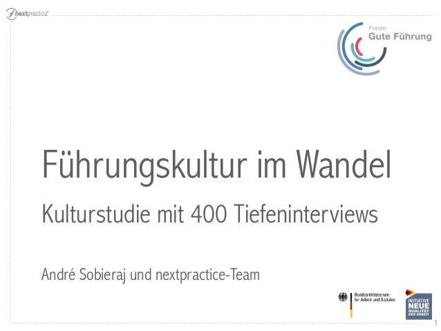1  Führungskultur im Wandel  Kulturstudie mit 400 Tiefeninterviews  André Sobieraj und nextpractice-Team