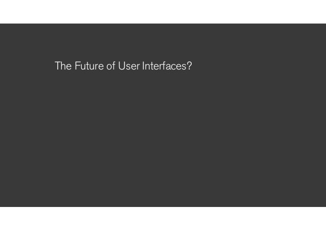 The Future of User Interfaces