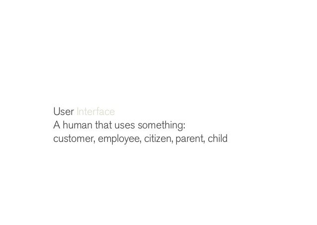! User Interface A human that uses something A way for a human to understand and control a machine or technology