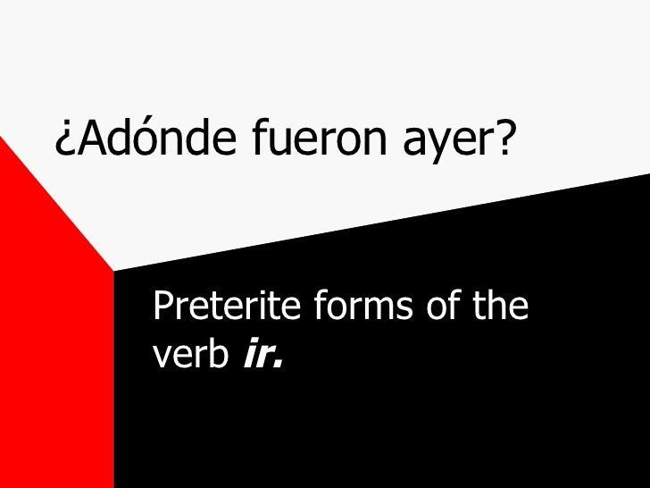 ¿Adónde fueron ayer? Preterite forms of the verb  ir.