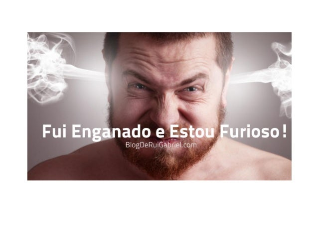 Fui Enganado e Estou Furioso! Rui Manuel De Matos Amado Gabriel / Tags: engano, estou furioso, ser enganado This post is i...