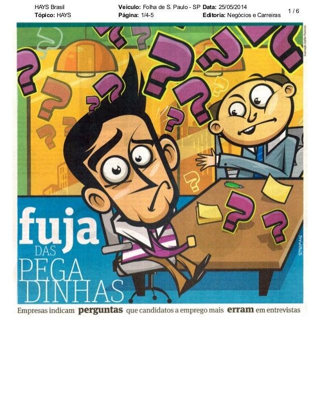 HAYS Brasil Veículo: Folha de S. Paulo - SP Data: 25/05/2014 Tópico: HAYS Página: 1/4-5 Editoria: Negócios e Carreiras 1 /...