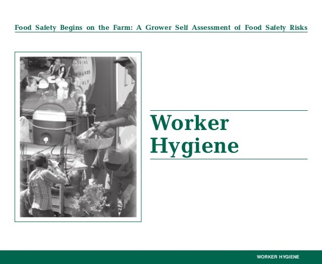 Food Safety Begins on the Farm: A Grower Self Assessment of Food Safety Risks WORKER HYGIENE Worker Hygiene