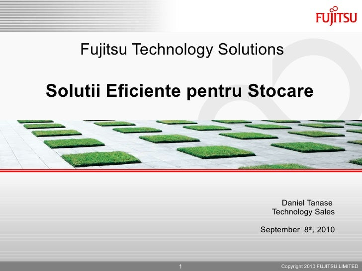 Fujitsu Technology Solutions Solutii Eficiente pentru Stocare  Daniel Tanase  Technology Sales September  8 th , 2010 Copy...