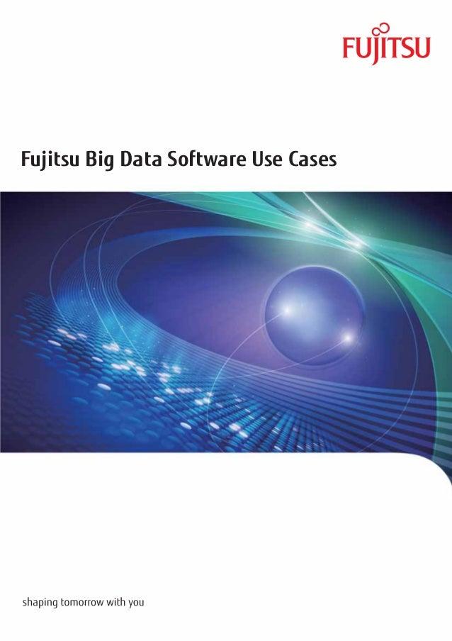 Fujitsu Big Data Software Use CasesContactWebsite: www.fujitsu.com   http://www.fujitsu.com/global/services/software/inter...