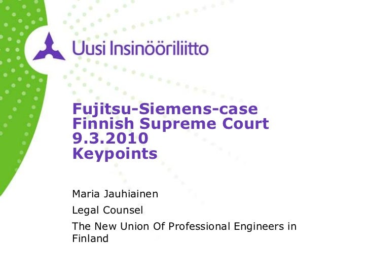 Fujitsu-Siemens-caseFinnish Supreme Court9.3.2010KeypointsMaria JauhiainenLegal CounselThe New Union Of Professional Engin...