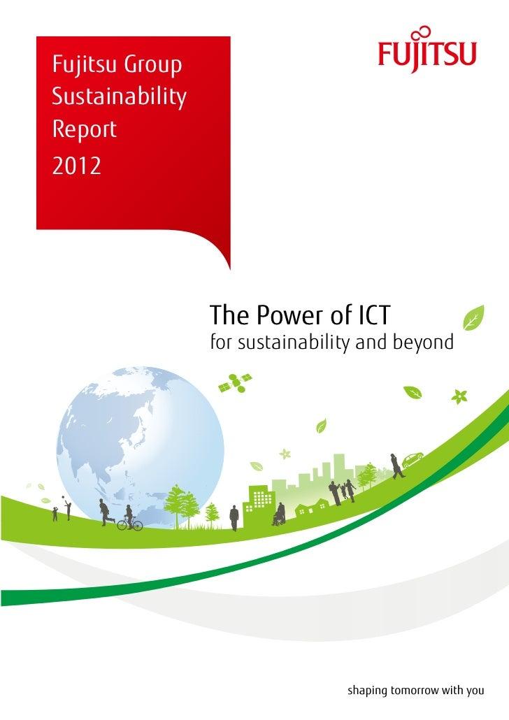 Fujitsu GroupSustainabilityReport2012                 The Power of ICT                 for sustainability and beyond