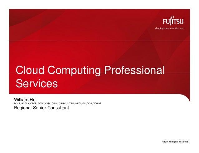 Cloud Computing Professional ServicesWilliam HoBCCE, BCCLA, CBCP, CCSK, CISA, CISM, CRISC, CITPM, MBCI, ITIL, VCP, TOGAFRe...