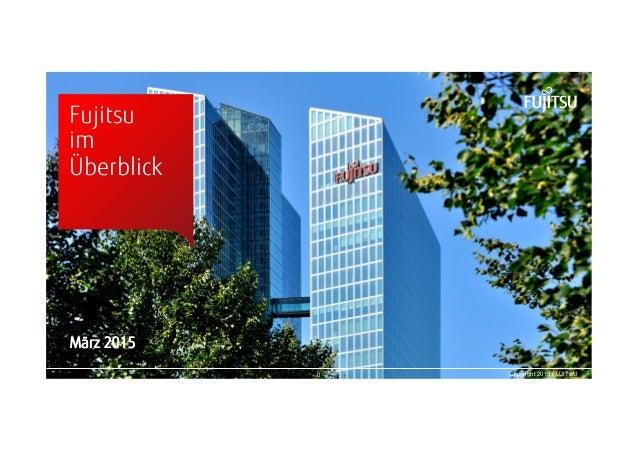 00 Copyright 2015 FUJITSU Fujitsu im Überblick März 2015
