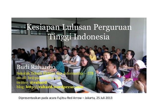 Kesiapan Lulusan Perguruan Tinggi Indonesia Budi Rahardjo Sekolah Teknik Elektro dan Informatika – ITB email: br@paume.itb...