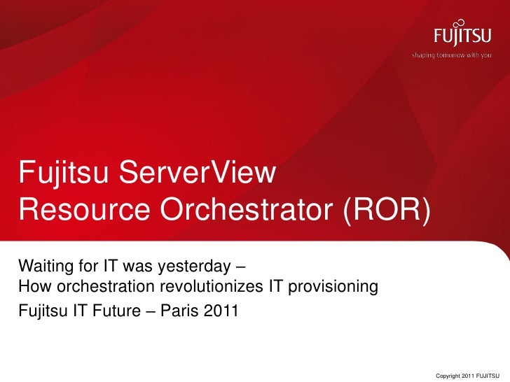 Fujitsu ServerViewResource Orchestrator (ROR)Waiting for IT was yesterday –How orchestration revolutionizes IT provisionin...