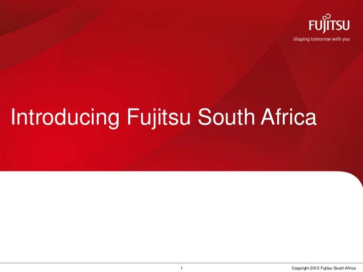 Introducing Fujitsu South Africa                 1           Copyright 2012 Fujitsu South Africa