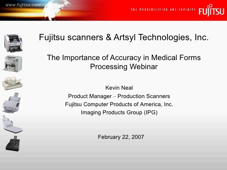 Fujitsu scanners & Artsyl Technologies, Inc. The Importance of Accuracy in Medical Forms Processing Webinar Kevin Neal Pro...