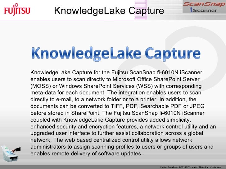 KnowledgeLake Capture KnowledgeLake Capture for the Fujitsu ScanSnap fi-6010N iScanner enables users to scan directly to M...