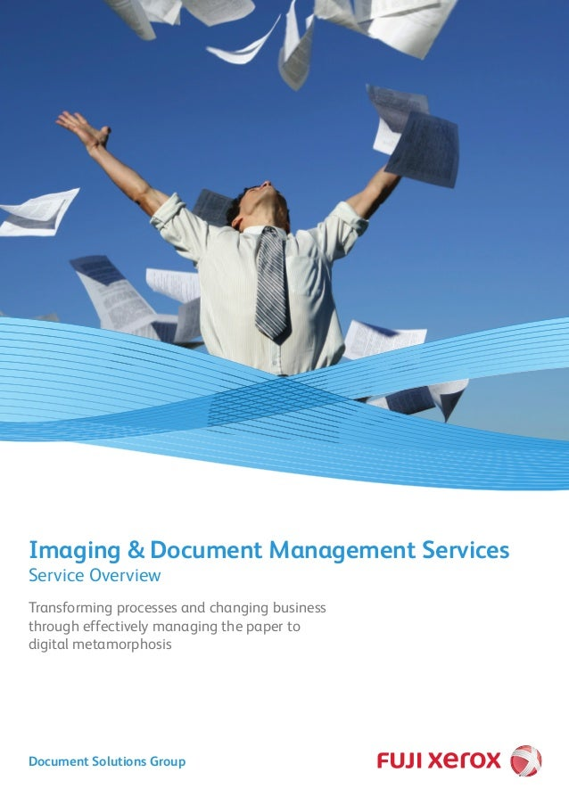 Transforming processes and changing business through effectively managing the paper to digital metamorphosis Imaging & Doc...