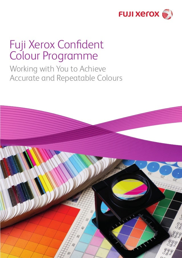 Working with You to Achieve Accurate and Repeatable Colours Fuji Xerox Confident Colour Programme